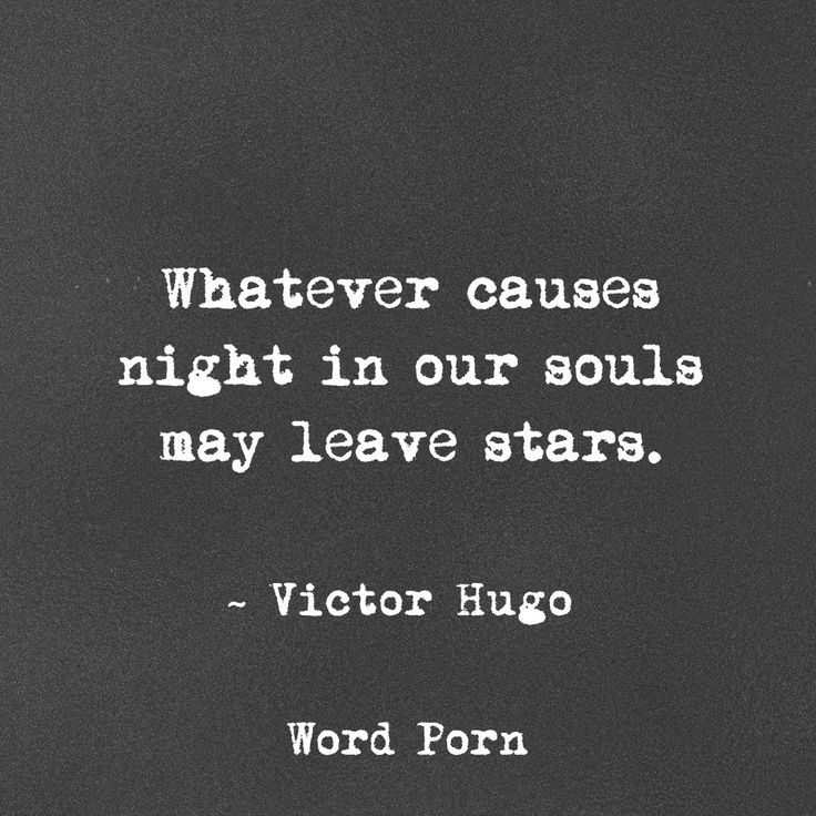 Whatever causes night in our souls may leave stars. #Hugo