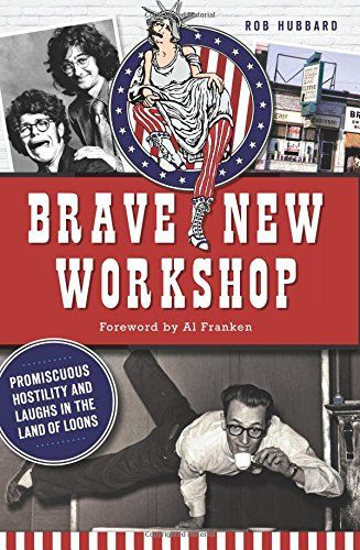 Brave New Workshop: Promiscuous Hostility and Laughs in the Land of Loons - for Erik