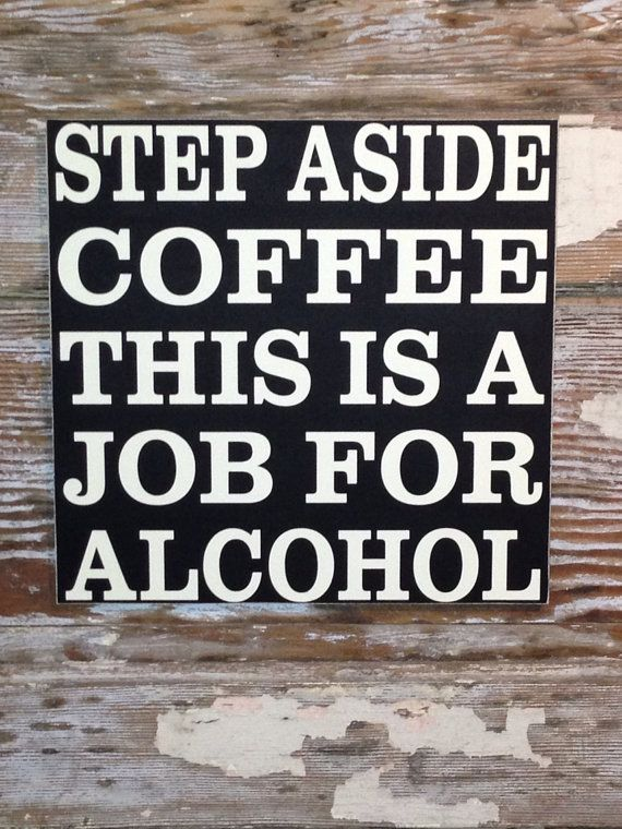 Step Aside Coffee This is a Job For Alcohol -- me, every. day. by NotTooShabbyChicHome, $28.00