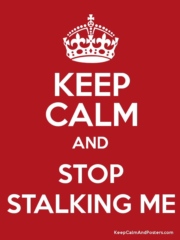 true story: sometimes stalkers are the people you think are your friends...