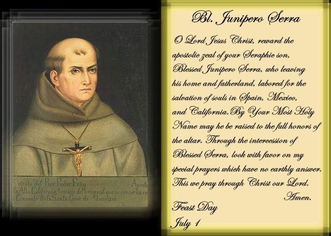 Junipero Serra Quotes: Blessed Junipero Serra (1713-1784) Priest. Feast Day July