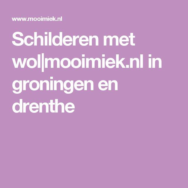Schilderen met wol mooimiek.nl in groningen en drenthe