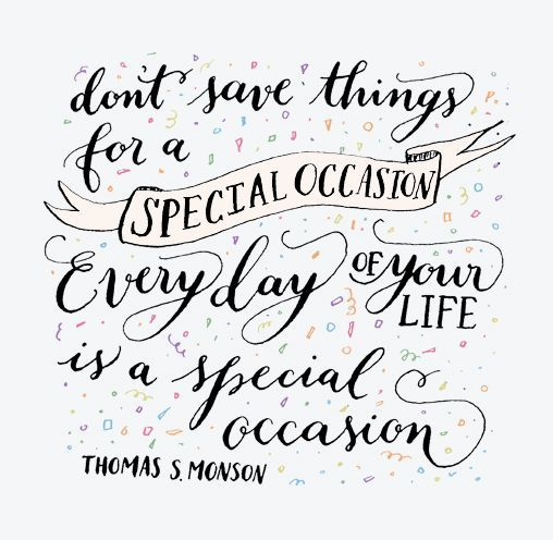 Everyday of your life is a special occassion: