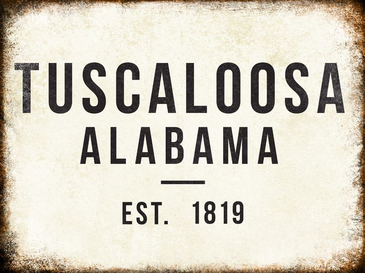 "Tuscaloosa, Alabama // Est. 1819 // 1 Metal Sign // 12"" x 16"""