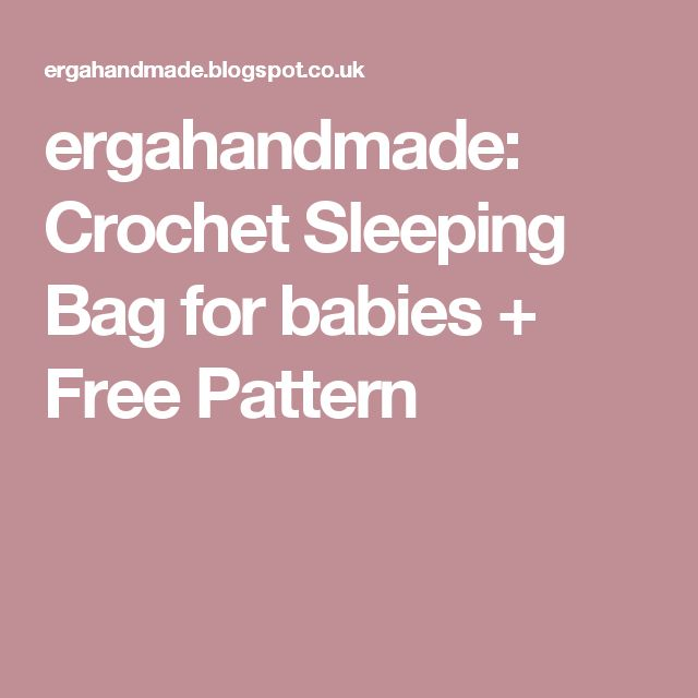 ergahandmade: Crochet Sleeping Bag for babies + Free Pattern