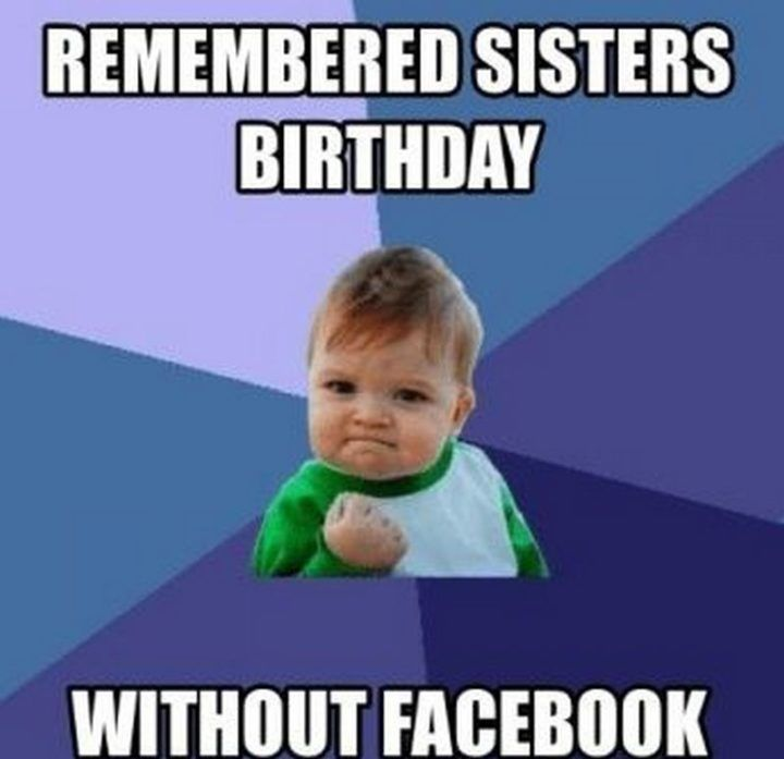 91 Happy Birthday Sister Memes For Your Sibling That Is Also A