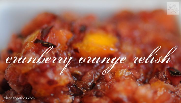 Cranberry Orange Relish « fried dandelions