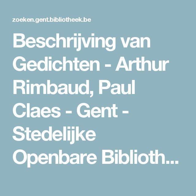 Beschrijving van Gedichten - Arthur Rimbaud, Paul Claes - Gent - Stedelijke Openbare Bibliotheek Gent algemene analyse van zijn poe͏̈zie en 'Aantekeningen' die de afzonderlijke gedichten verhelderen en waarin Claes rekenschap aflegt over zijn vertaalmethode.
