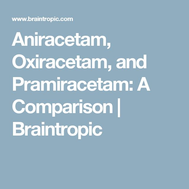 Aniracetam Oxiracetam And Pramiracetam A Comparison Braintropic