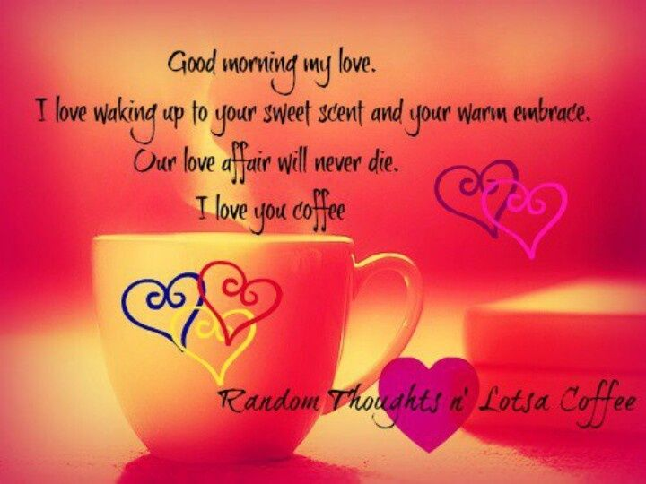 Good Morning My Love Quotes : about Good Morning on Pinterest Good morning coffee, This morning ...