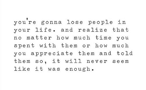 you're gonna lose people: Life Quotes, Gonna Lose, Inspiration, Never Enough, Lose People, Sotrue, So True, Favorite Quotes, True Stories