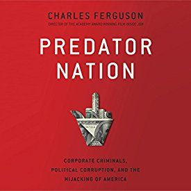 "Another must-listen from my #AudibleApp: ""Predator Nation: Corporate Criminals, Political Corruption, and the Hijacking of America"" by Charles H. Ferguson, narrated by Rob Shapiro."