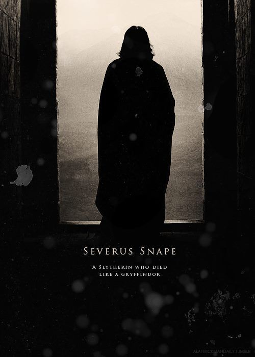 """I personally hate when people say Snape died like a Gryffindor because that's saying that Slytherins can't be brave and that they're all evil and that's not true. He died as a Slytherin that chose to use his Slytherin traits for good. As Sirius said """"we all have both light and dark inside of us, what matters is the part we choose to act on, that's who we really are"""" He died a Slytherin. A brave, cunning Slytherin that chose to do the right thing, just like any Slytherin could do."""