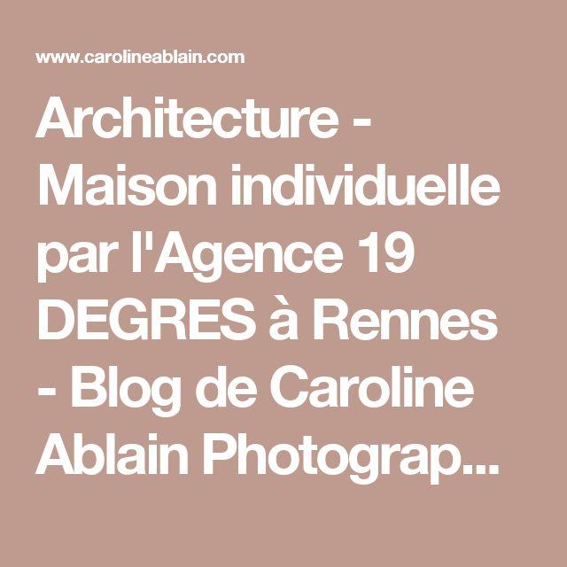 Architecture - Maison individuelle par l'Agence 19 DEGRES à Rennes - Blog de Caroline Ablain Photographe à Rennes