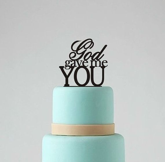 Hey, I found this really awesome Etsy listing at https://www.etsy.com/listing/184730861/wedding-cake-topper-god-gave-me-you