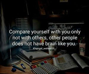 You don't grow by simply comparing yourself with another. Aim to be better than you were yesterday.