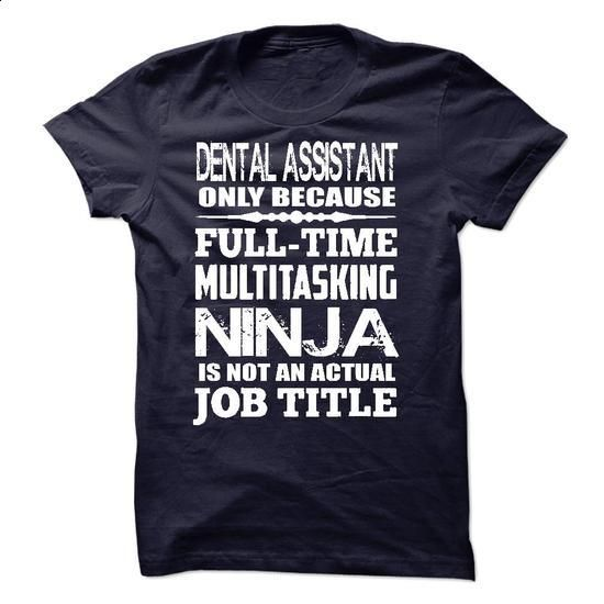 Multitasking Ninja Dental Assistant - #hoddies #zip hoodie. PURCHASE NOW => https://www.sunfrog.com/LifeStyle/Multitasking-Ninja-Dental-Assistant.html?60505