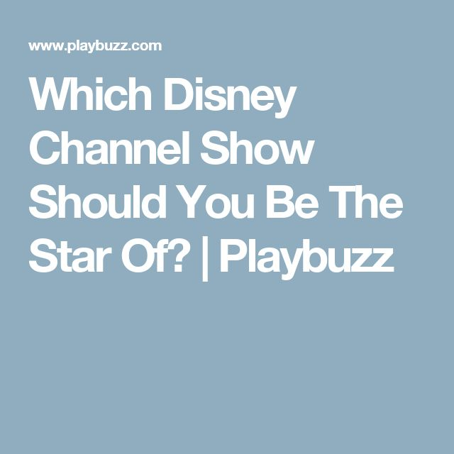 Which Disney Channel Show Should You Be The Star Of? | Playbuzz