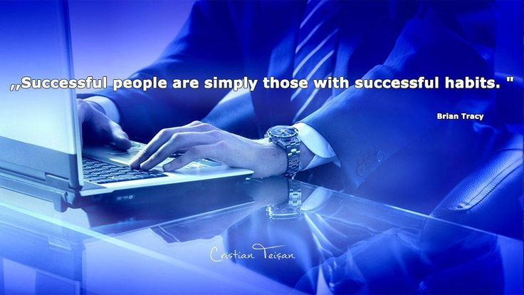 """,,Oamenii de succes sunt de fapt oamenii cu obiceiuri de succes."""""""