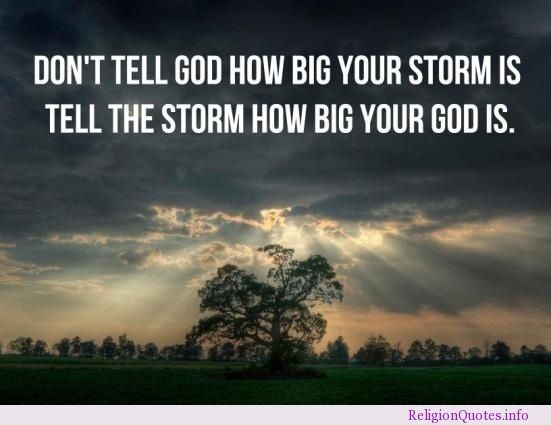 """Always remember that """"God is bigger than the Boogie Man. He's bigger than Godzilla or the monsters on T.V. God is bigger than the Boogie Man and He's watching out for you and me!"""" -Veggie Tales"""