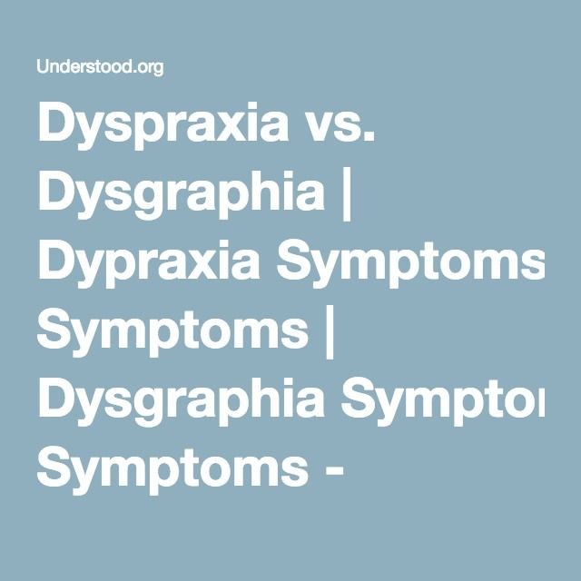 Dyspraxia vs. Dysgraphia | Dypraxia Symptoms | Dysgraphia Symptoms - Understood