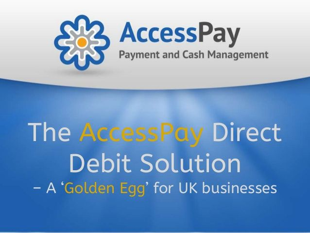 """This presentation describes - why Direct Debit solutions called a """"Golden Egg"""" in UK business market and how to give you more facility and satisfaction to all type of business."""