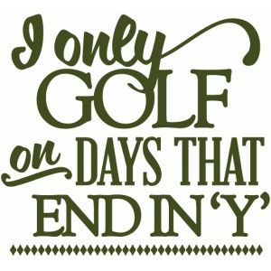 Silhouette Design Store: i only golf on days that end in y - vinyl phrase
