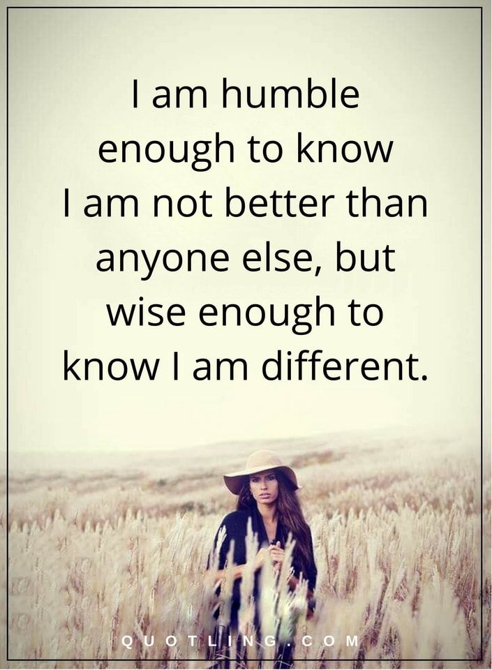 wisdom quotes i am humble enough to know I am not better than anyone else, but wise enough to know I am different.