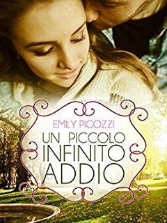 """ROMANCE NON-STOP: RECENSIONE """"UN PICCOLO INFINITO ADDIO"""" di Emily Pi..."""