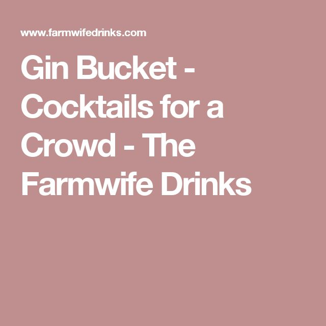 Gin Bucket - Cocktails for a Crowd - The Farmwife Drinks
