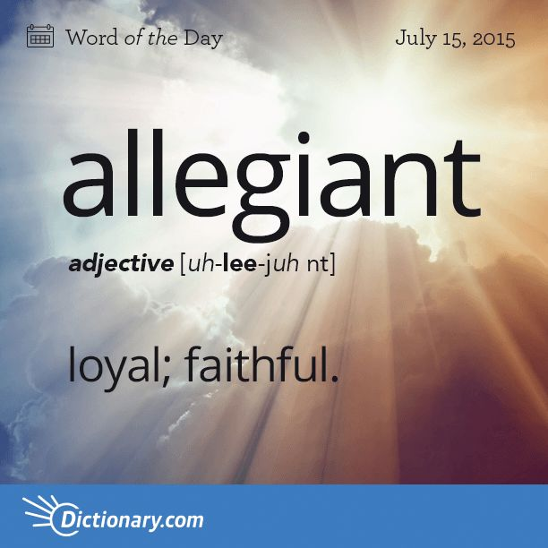 Today's Word of the Day is allegiant. Learn its definition, pronunciation, etymology and more. Join over 19 million fans who boost their vocabulary every day.