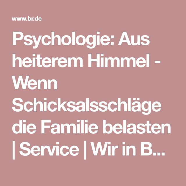 Psychologie: Aus heiterem Himmel - Wenn Schicksalsschläge die Familie belasten | Service | Wir in Bayern | BR Fernsehen | Fernsehen | BR.de