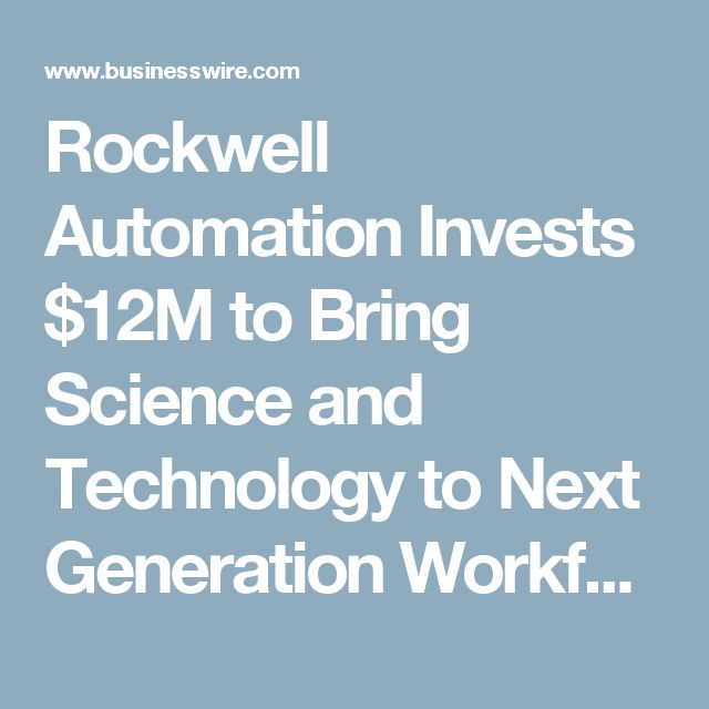 Rockwell Automation Invests $12M to Bring Science and Technology to Next Generation Workforce | Business Wire