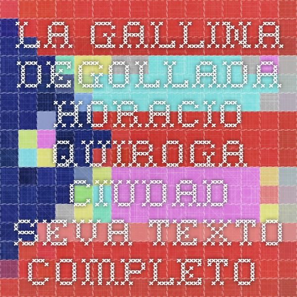 La gallina degollada - Horacio Quiroga - Ciudad Seva Texto Completo  Martinez Izquierdo