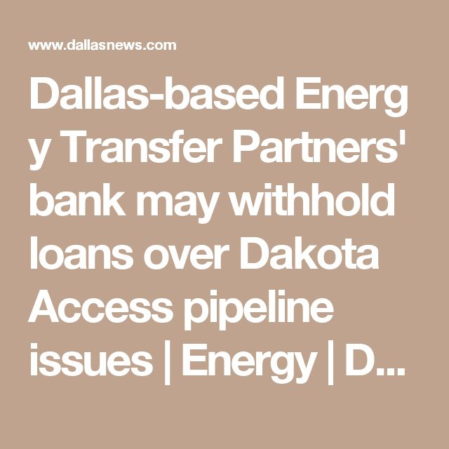 Dallas-basedEnergy Transfer Partners' bank may withhold loans over Dakota Access pipeline issues | Energy | Dallas News
