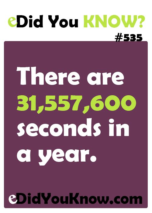 http://edidyouknow.com/did-you-know-535/ There are 31,557,600 seconds in a year.