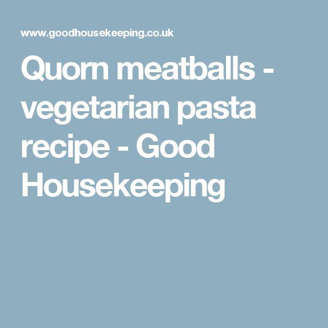 Quorn meatballs - vegetarian pasta recipe - Good Housekeeping