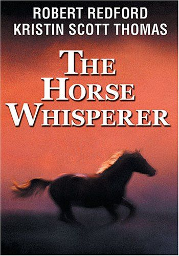 """The Horse Whisperer (1998) After a riding accident, New Yorker Annie MacLean takes her injured daughter, Grace, and a frightened, wounded horse to Montana. They're looking for Tom Booker, a man with the unique ability to """"talk"""" to horses. As Tom heals the horse, Annie's growing feelings for him make her reluctant to return to city life -- and her husband. Robert Redford, Kristin Scott Thomas, Sam Neill...3"""
