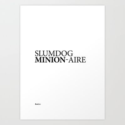 Slumdog Minion-aire  Word play of the font 'Minion' by Robert Slimbach and the 2008 British drama film 'Slumdog Millionaire'.  Set in Minion Bold and Regular.  Available in Print, T-shirt and iPhone cases @ http://society6.com/fontlic/SLUMDOG-MINION-AIRE_Print