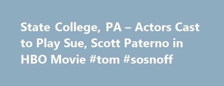 State College, PA – Actors Cast to Play Sue, Scott Paterno in HBO Movie #tom #sosnoff http://bakersfield.remmont.com/state-college-pa-actors-cast-to-play-sue-scott-paterno-in-hbo-movie-tom-sosnoff/  # According to a report from Deadline . the roles of Sue and Scott Paterno have been cast in HBO's upcoming movie about Joe Paterno, which stars Al Pacino as the late Penn State football coach. Kathy Baker will play family matriarch Sue, who was married to Joe Paterno from 1962 to his death in…