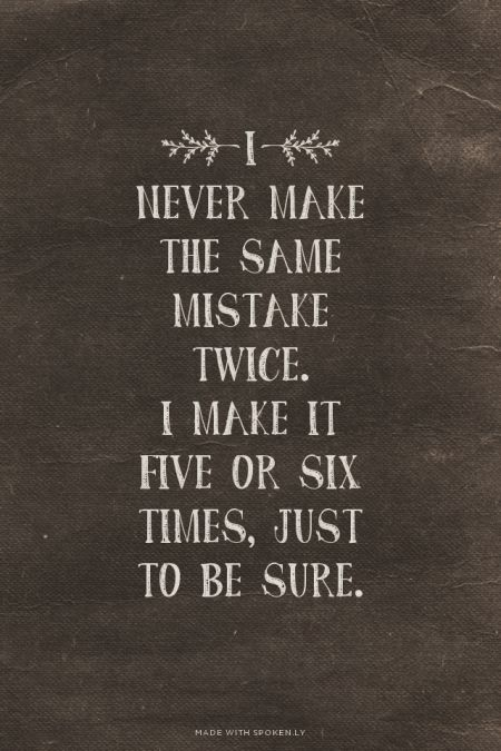 Making The Same Mistake Twice Quotes: I Never Make The Same Mistake Twice. I Make It Five Or Six