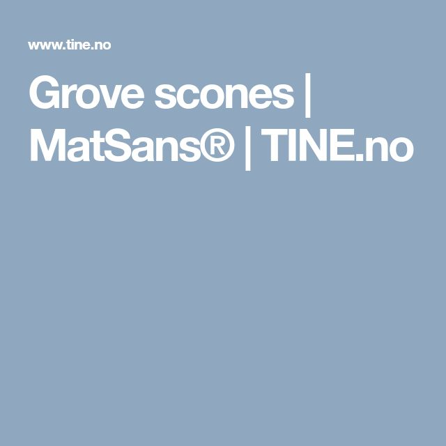 Grove scones | MatSans® | TINE.no