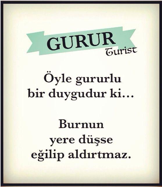 GURUR en gururlu duygudur. Turist. ................... ...#gırgır#iğne#mizah#komik#sözler#manalısözler##güzelsözler#şiir#anlamlısözler#hayatadair#felsefe#atasözü#aşk#sevgi#insan#alıntı#şair#kişiselgelişim#edebiyat