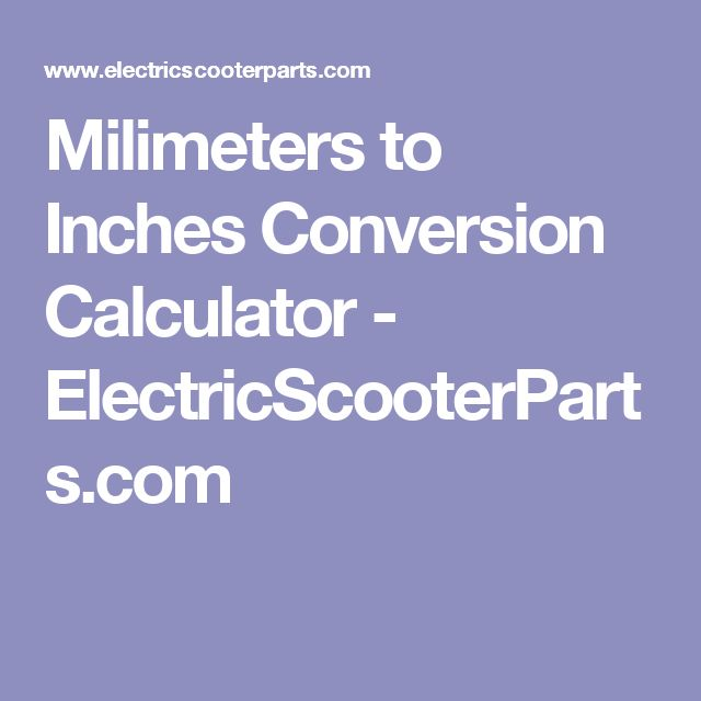 Milimeters to Inches Conversion Calculator - ElectricScooterParts.com