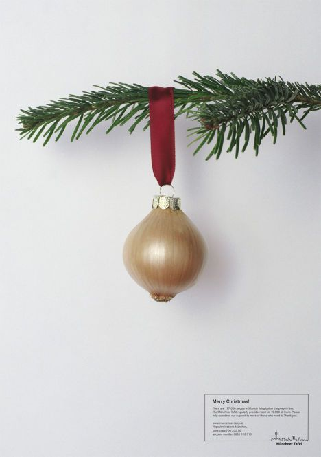Münchner Tafel ran a Christmas advertising campaign in Christmas 2006, encouraging members of the public to set aside basic foods for people in need. Christmas trees branches are shown holding a cabbage, slice of meat, potato and onion.