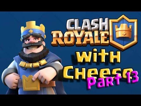 Clash Royale with Cheese - Part 13