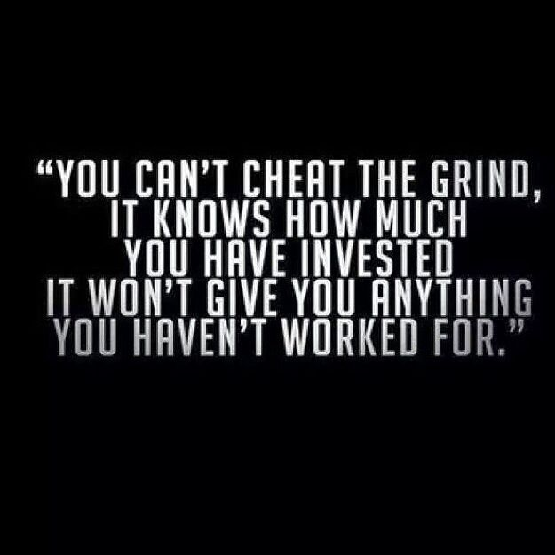 """""""You can't cheat the grind. It knows how much you have invested, it won't give…"""