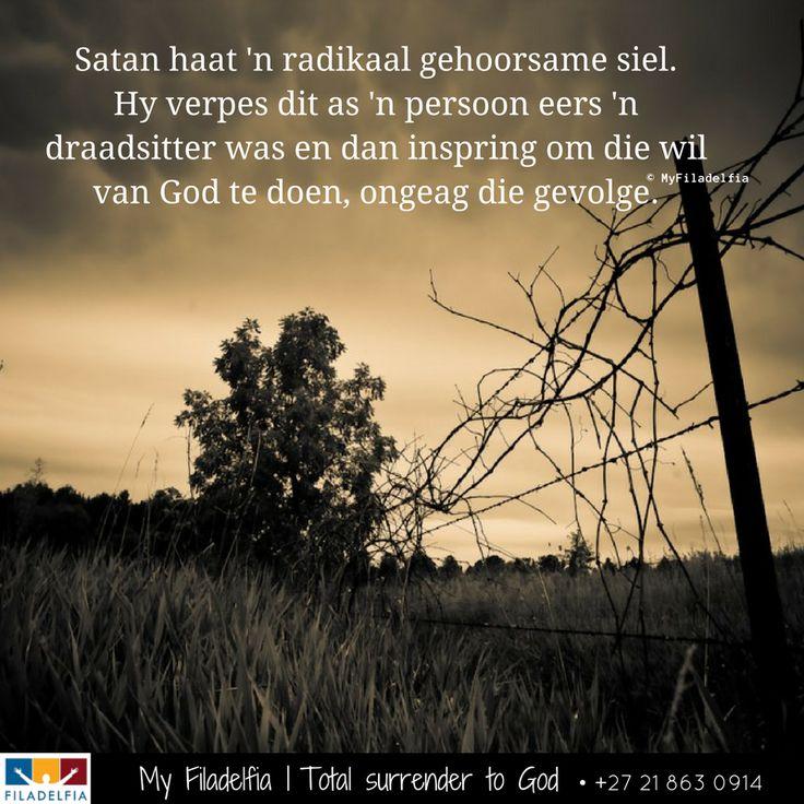 Satan haat 'n radikaal gehoorsame siel. Hy verpes dit as 'n persoon eers 'n draadsitter was en dan inspring om die wil van God te doen, ongeag die gevolge.