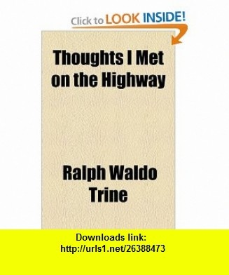 Thoughts I Met on the Highway (9781443231145) Ralph Waldo Trine , ISBN-10: 1443231142  , ISBN-13: 978-1443231145 ,  , tutorials , pdf , ebook , torrent , downloads , rapidshare , filesonic , hotfile , megaupload , fileserve