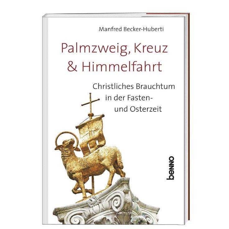 »Palmzweig, Kreuz und Himmelfahrt – Christliches Brauchtum in der Fasten- und Osterzeit«